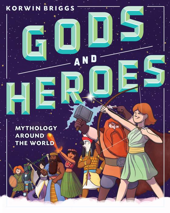 Gods and Heroes: Mythology Around the World by Korwin Briggs