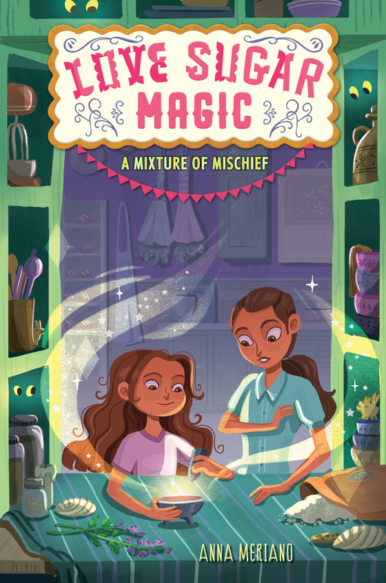 Love Sugar Magic: A Mixture of Mischief By Anna Meriano