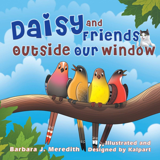 Daisy and Friends Outside Our Window By Barbara J. Meredith