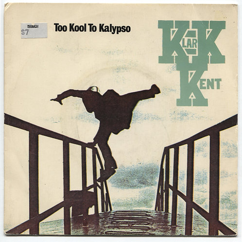 Klark Kent: Too Kool To Kalypso 7""