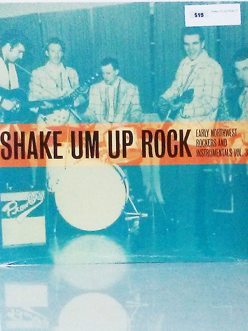 Shake Um Up Rock: Early Northwest Rockers & Instros Vol. 3