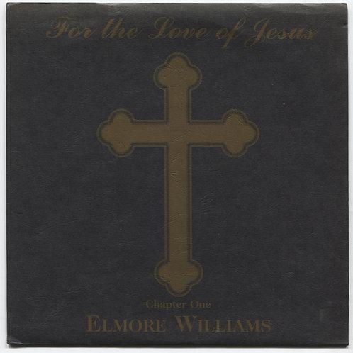 Elmore Williams: For The Love of Jesus Volume 1