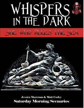 Whispers in the Dark: She Who Rules the Sea cover for Saturday Morning Scenarios. Featuring a founta