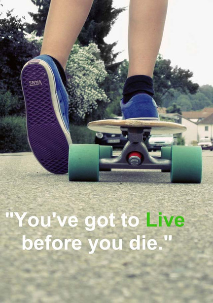 You Gotta Live Before you Die