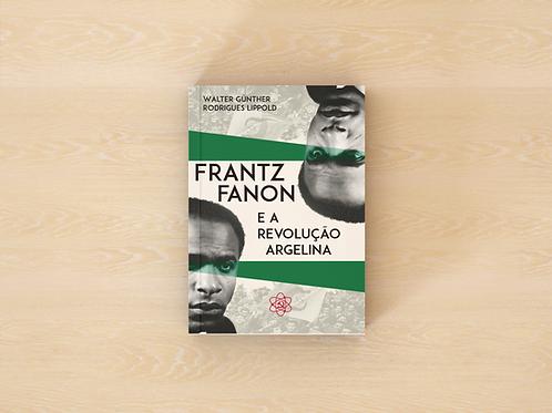 WalterGünther Rodrigues Lippold - Frantz Fanon e a Revolução Argelina