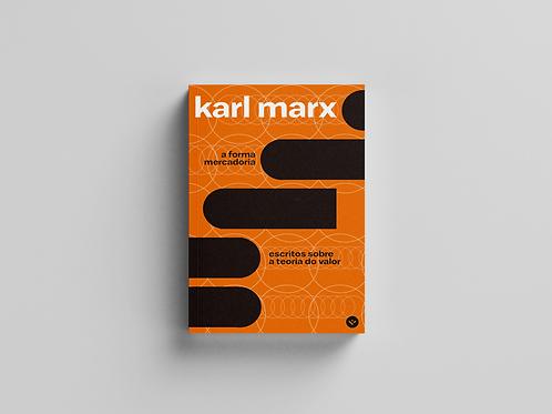 A forma mercadoria: escritos sobre a teoria do valor, por Karl Marx