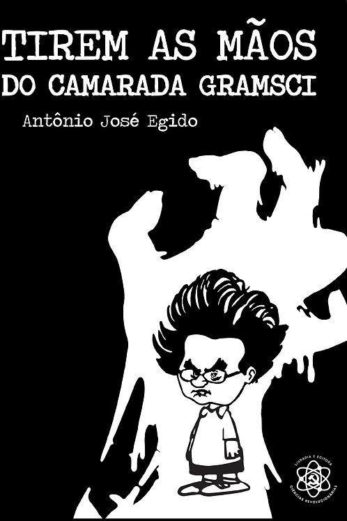 Tirem as Mãos do Camarada Gramsci