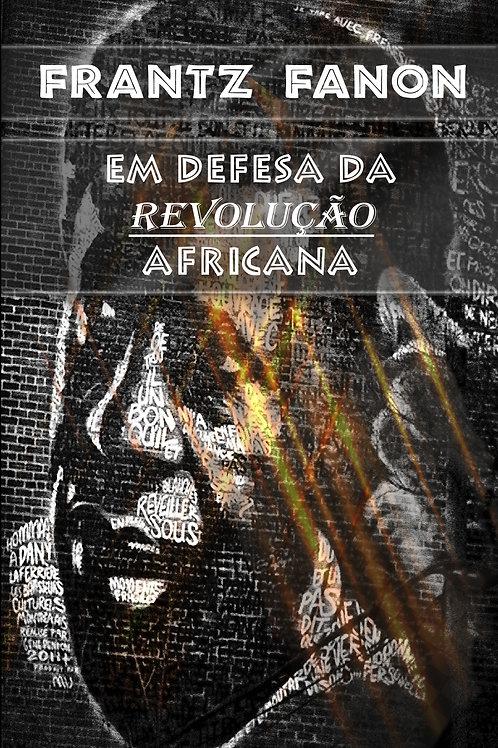 FANON - EM DEFESA DA REVOLUÇÃO AFRICANA