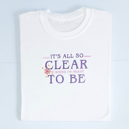 It's All So Clear I'm Where I'm Meant To Be T.Shirt