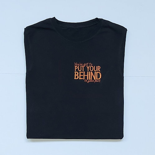 You've Got To Put Your Behind In Your Past T.Shirt
