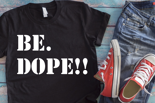 Be. DOPE!!