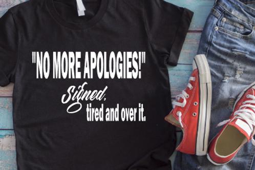 No More Apologies!!