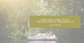Komt een cliënt bij de VoetreflexPlus™ therapeut VI