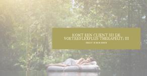 Komt een cliënt bij de VoetreflexPlus™ therapeut: III