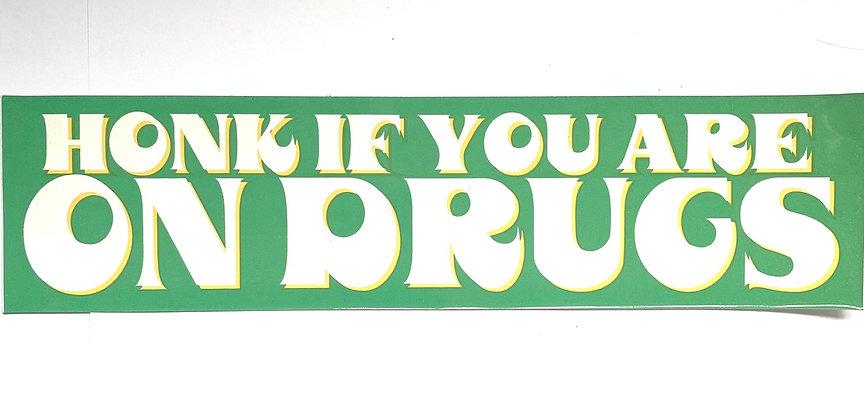 Honk if you're on drugs    Explorer's Press bumper sticker