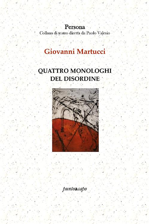 Quattro monologhi del disordine - Giovanni Martucci