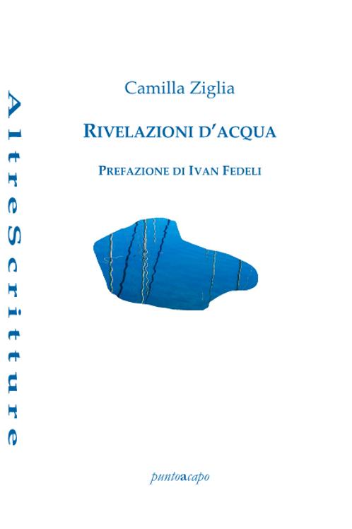 Rivelazioni d'acqua - Camilla Ziglia