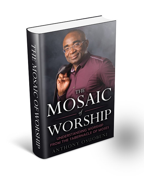 The Mosaic of Worship: Understanding Worship from the Tabernacle of Moses