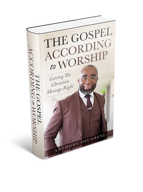 The Gospel According To Worship: Getting The Christian Message Right