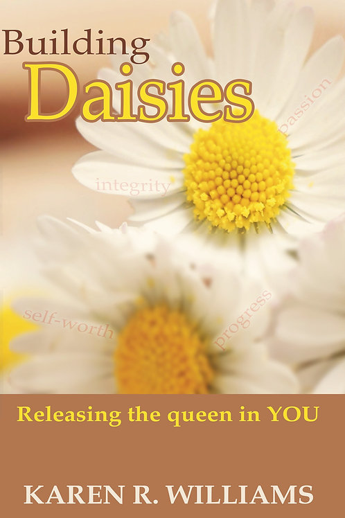 Building Daisies: Releasing the queen in YOU