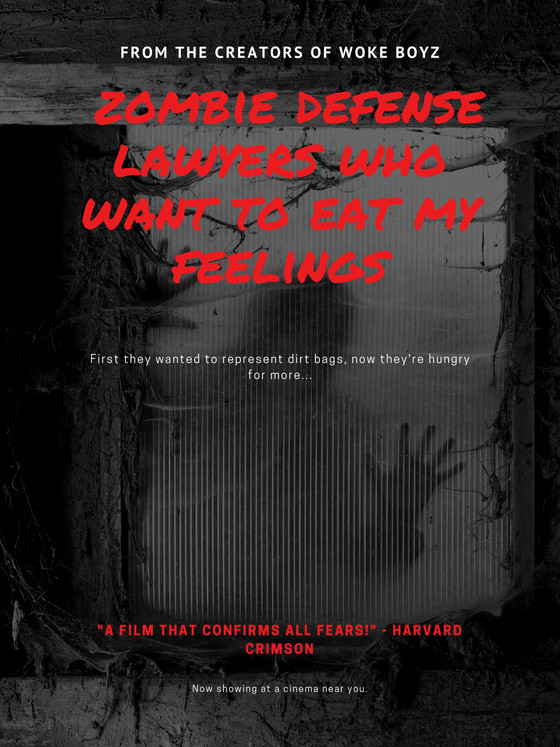Coming Soon: Zombie Defense Attorneys Who Want to Eat My Feelings