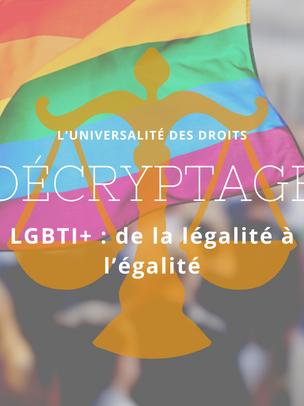 [DÉCRYPTAGE JURIDIQUE] LGBTI+ : de la légalité à l'égalité