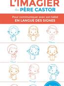 L'imagier du Père Castor : pour communiquer avec son bébé en langue des signes