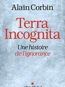 Terra incognita : une histoire de l'ignorance : XVIIIe - XIXe siècle / Alain Corbin