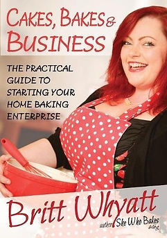 cakes, bakes and business by britt whyatt, best books for starting a baking business at home, home baking business books, guides on starting a baking business at home, books on becoming a baking business owner
