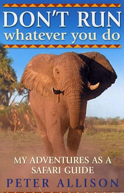 DON'T RUN, Whatever You Do: My Adventures as a Safari Guide, safari books, safari guides, safari travel guides, best safari guides, safari guides 2016, travel gifts, travel presents, safari gifts