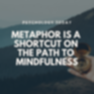 Metaphor Is a Shortcut on the Path to Mindfulness