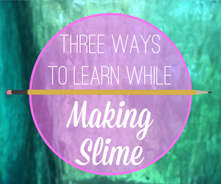 Three Ways to Learn While Making Slime