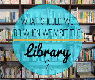 What should we do when we visit the library?