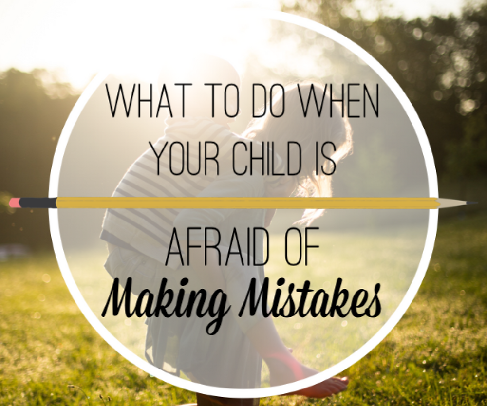 what to do when your child is afraid of making mistakes