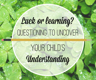 Luck or Learning? Questioning to Uncover Your Child's Understanding