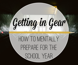 Getting in Gear- How to Mentally Prepare for the School Year