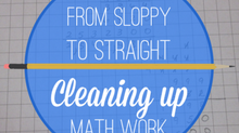 From Sloppy to Straight- Cleaning Up Math Work