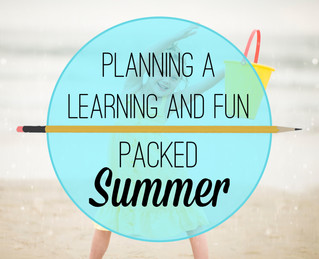 Planning a Learning and Fun Packed Summer