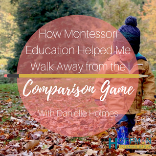 How Montessori Education Helped Me Walk Away from the Comparison Game With Danielle Holmes