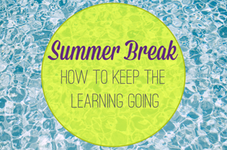Summer Break- How to Keep the Learning Going