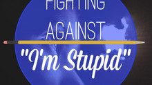 "Fighting Against ""I'm Stupid"""