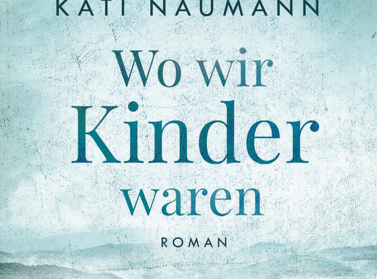 Kati Naumann: Wo wir Kinder waren