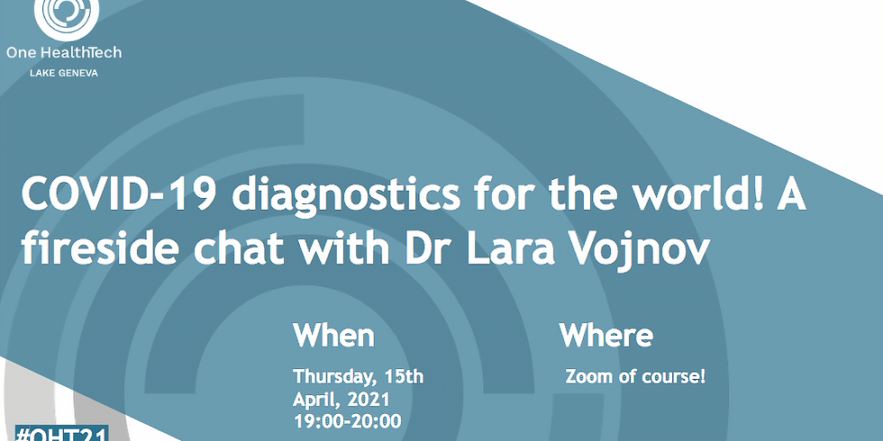 OHT Lake Geneva: COVID-19 diagnostics for the world! A fireside chat with Dr Lara Vojnov
