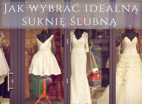 Jak wybrać idealną suknię ślubną ?