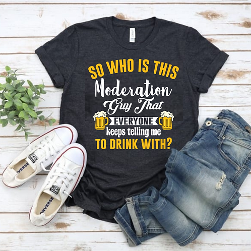 """""""Who is this moderation guy..."""" Sip & Paint Tee"""