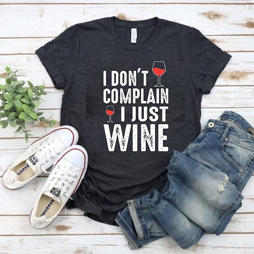 """I don't complain, I Just Wine"" Sip & Paint Tee"