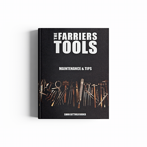 The Farriers Tools: Maintenance & Tips by Simon Gotthold Bodner