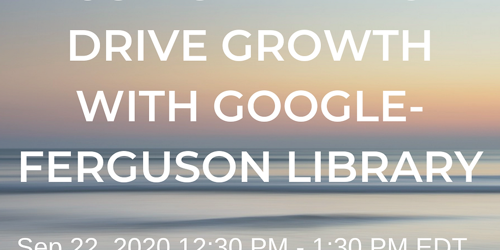 Using Data To Drive Growth with Google- Ferguson Library