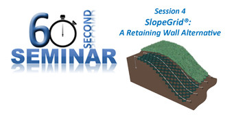 60 Second Seminar Session 4: SlopeGrid® A retaining wall alternative