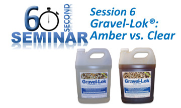 60 Second Seminar Session 6: Gravel-Lok® Amber vs. Clear